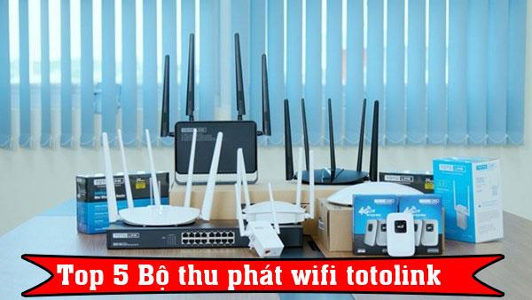 Wifi Totolink : Top 5 bộ Router đáng mua nhất