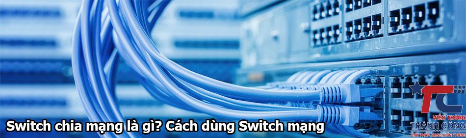 Switch chia mạng là gì? Cách dùng Switch chia mạng phù hợp